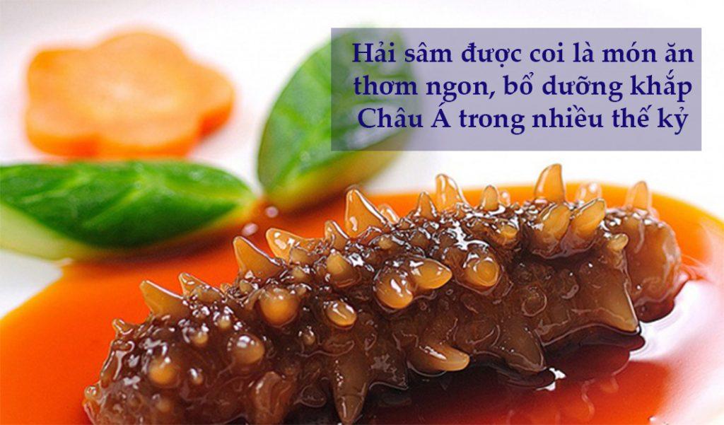 Hải sâm được đánh giá là món ăn bổ dưỡng, thơm ngon ở khắp Châu Á trong nhiều thế kỷ